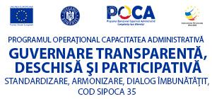 """""""Guvernare transparentă, deschisă și participativă – standardizare, armonizare, dialog îmbunătățit""""- cod SIPOCA 35"""